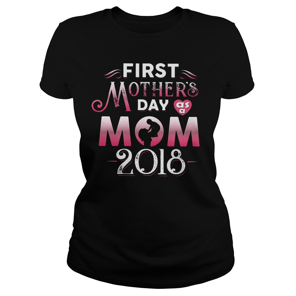 First mother day as a Mom 2018 shirt