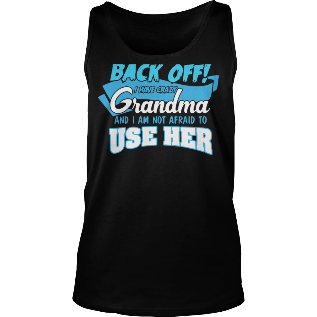Back off I have crazy grandma and I am not Afraid to use her tank top