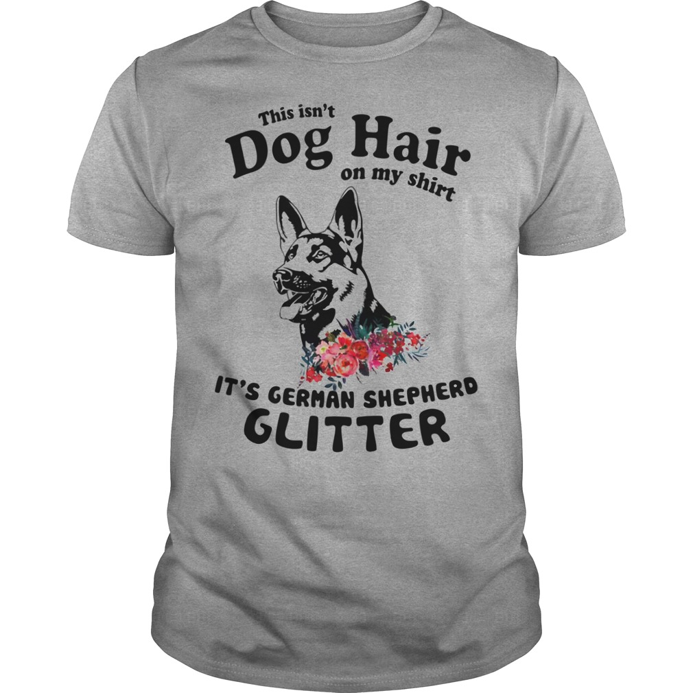 This isn't dog hair on my shirt It's german shepherd glitter shirt