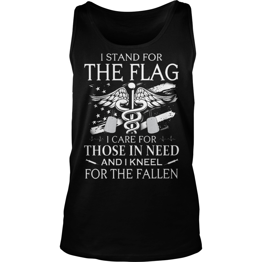 Veteran and Nurse I stand for the flag I care for those in need and I kneel for the fallen tank top