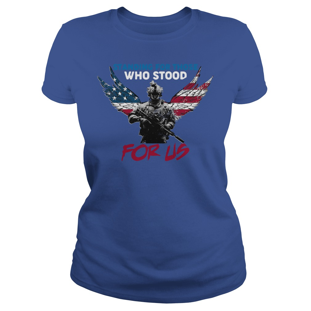 Standing for those who stood for US 4th of july shirt