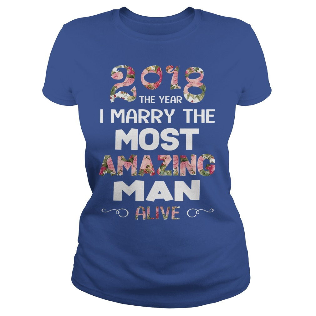 2018 the year I marry the most amazing man alive shirt
