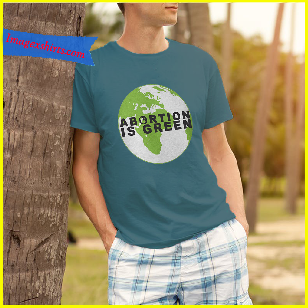 Abortion is green shirt
