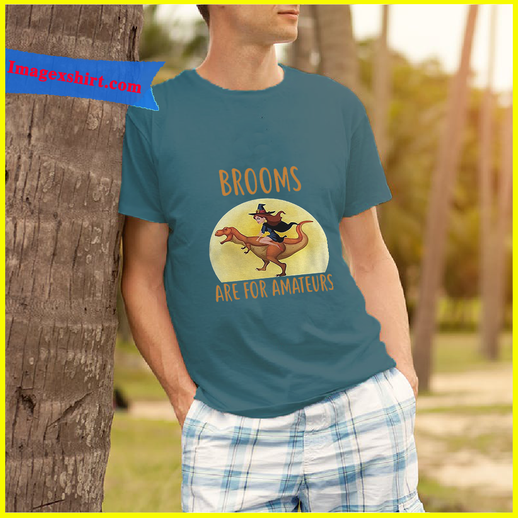 Dinosaurus Brooms are for amateurs shirt