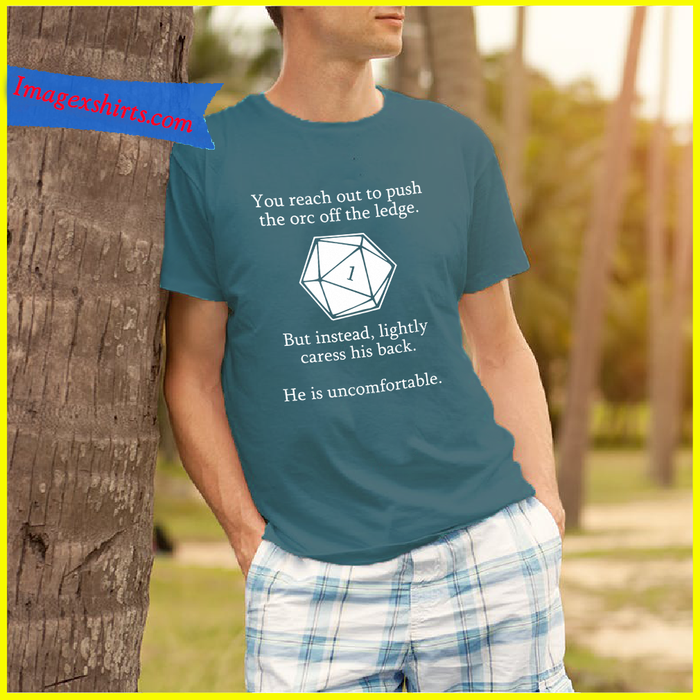 You reach out to push the orc the ledge Diamond shirt