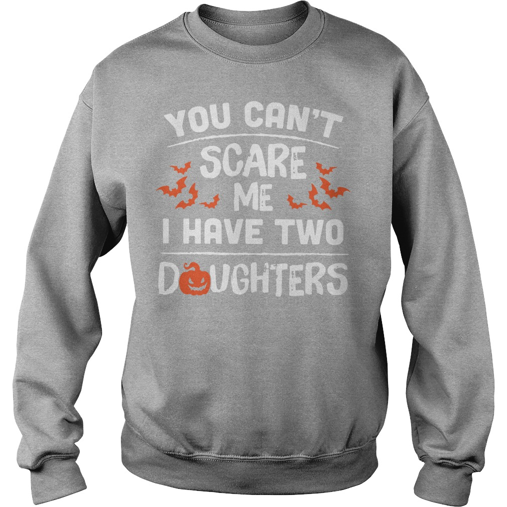 You can't scare me I have two daughters Halloween Sweater