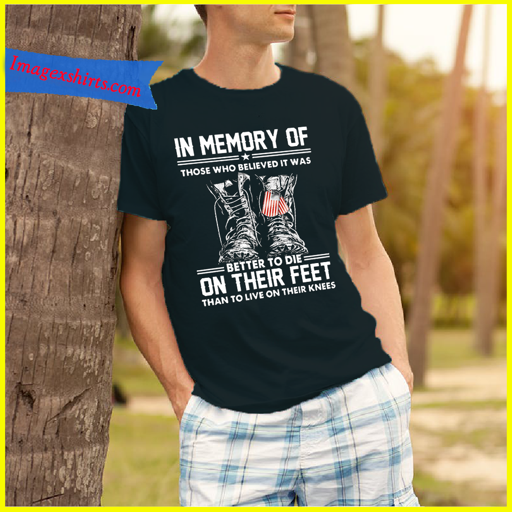 In memory of those who believed it was better shirt