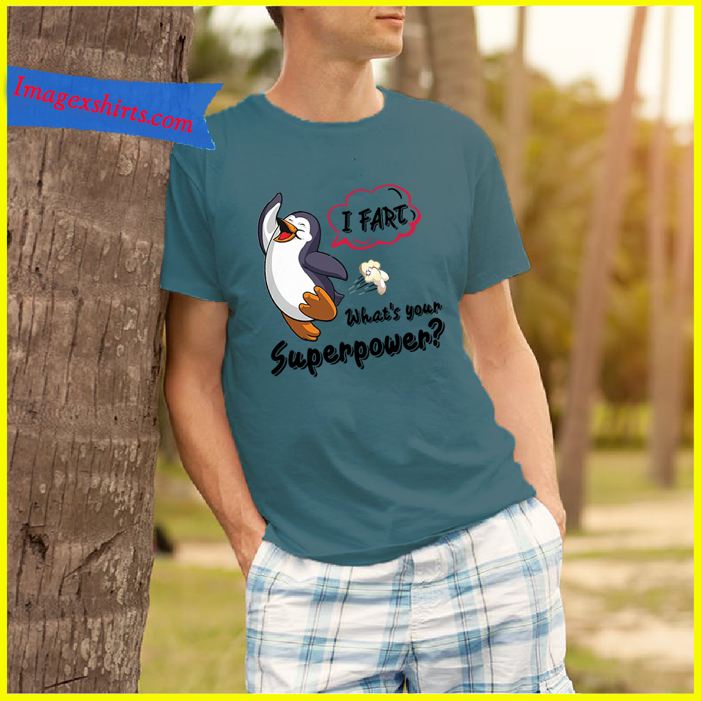 Penguin I fart what's your superpower shirt