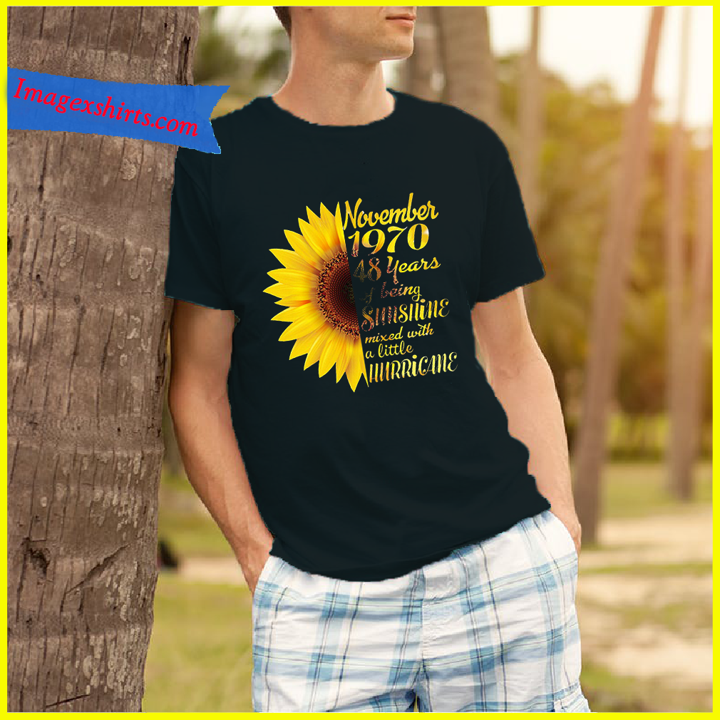 Sunflower november 1969 49 years of being sunshine mixed with a little hurricane shirt