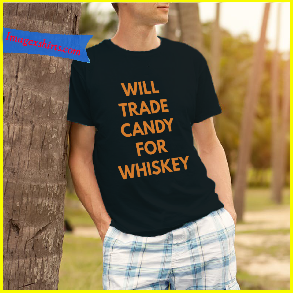 Will trade candy for whiskey shirt