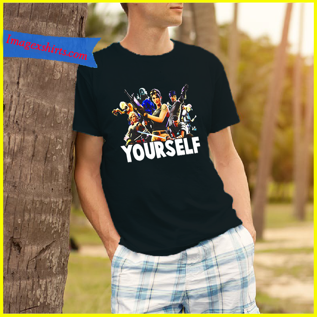 Your self Fortnite for gamer shirt