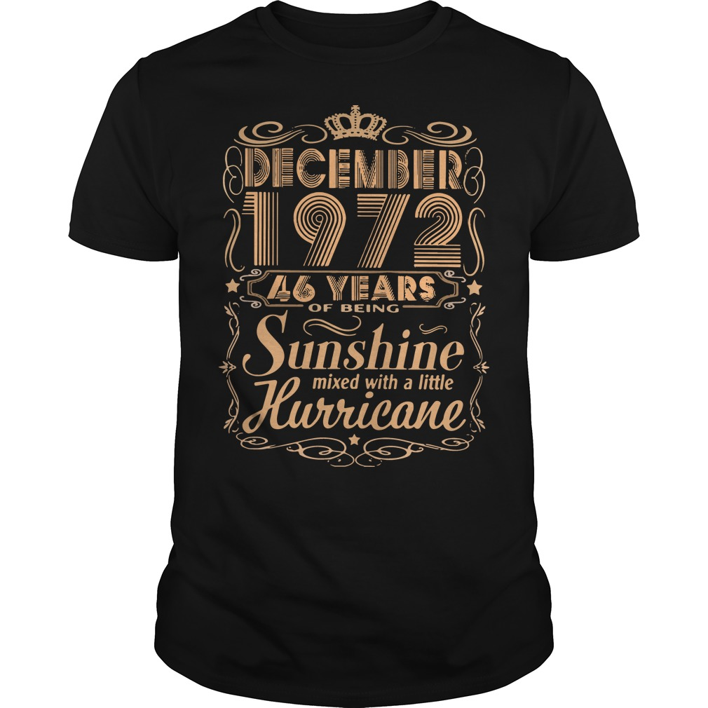 December 1972 46 years of being sunshine mixed with a little hurricane Guys t-shirt