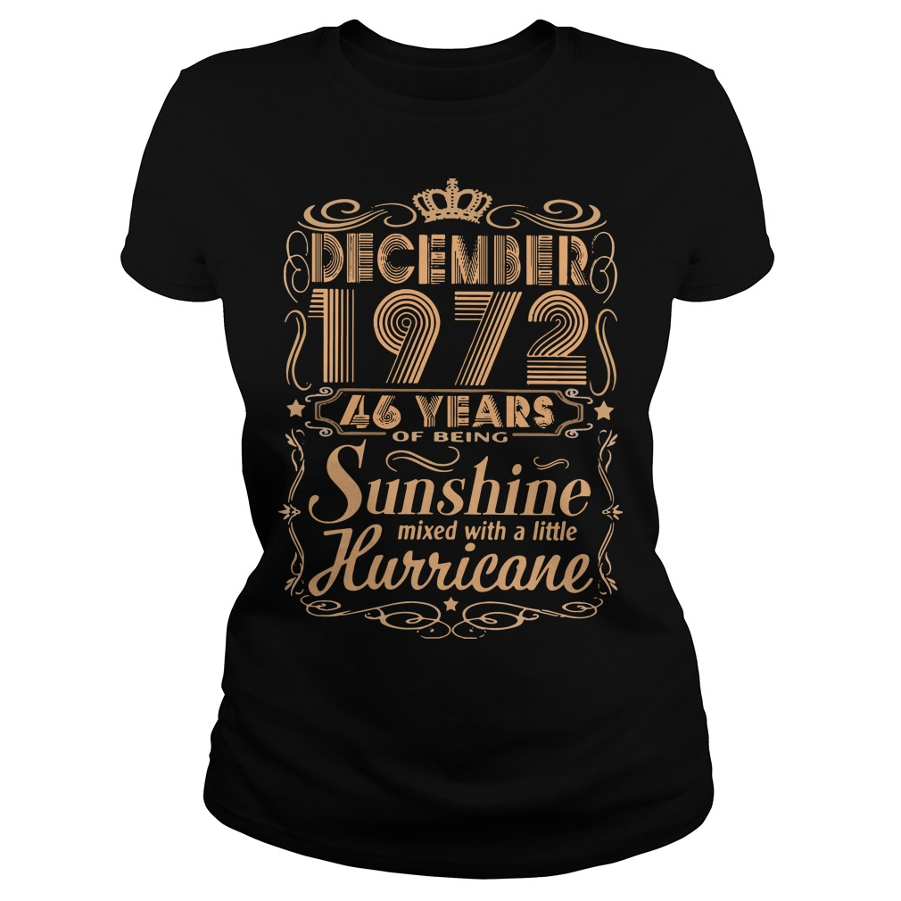 December 1972 46 years of being sunshine mixed with a little hurricane Ladies t-shirt