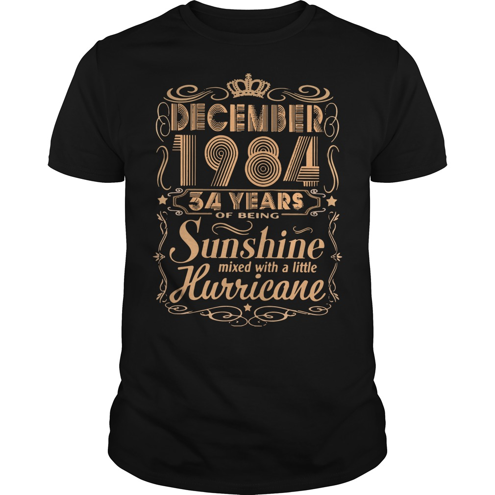 December 1984 34 years of being sunshine mixed with a little hurricane guys t-shirt