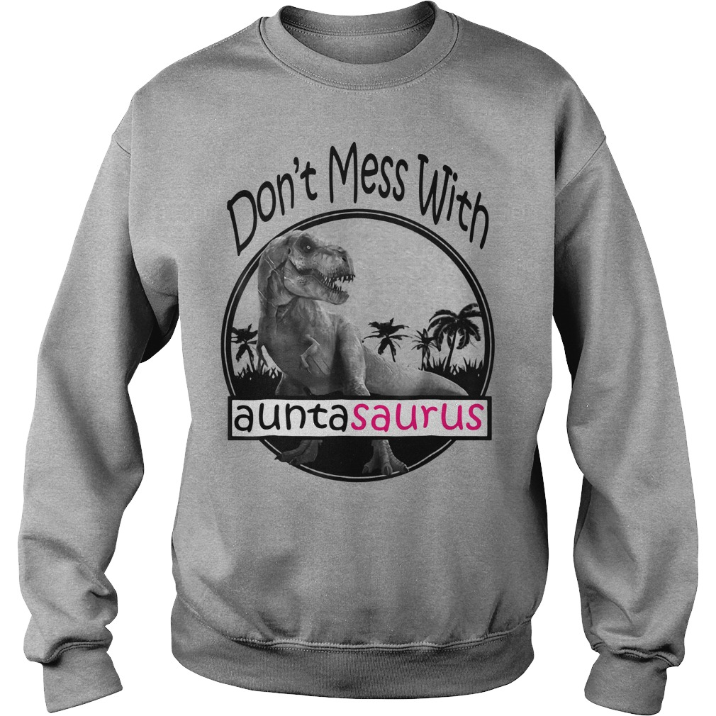Don't mess with Auntasaurus you'll get Jurasskicked Sweater