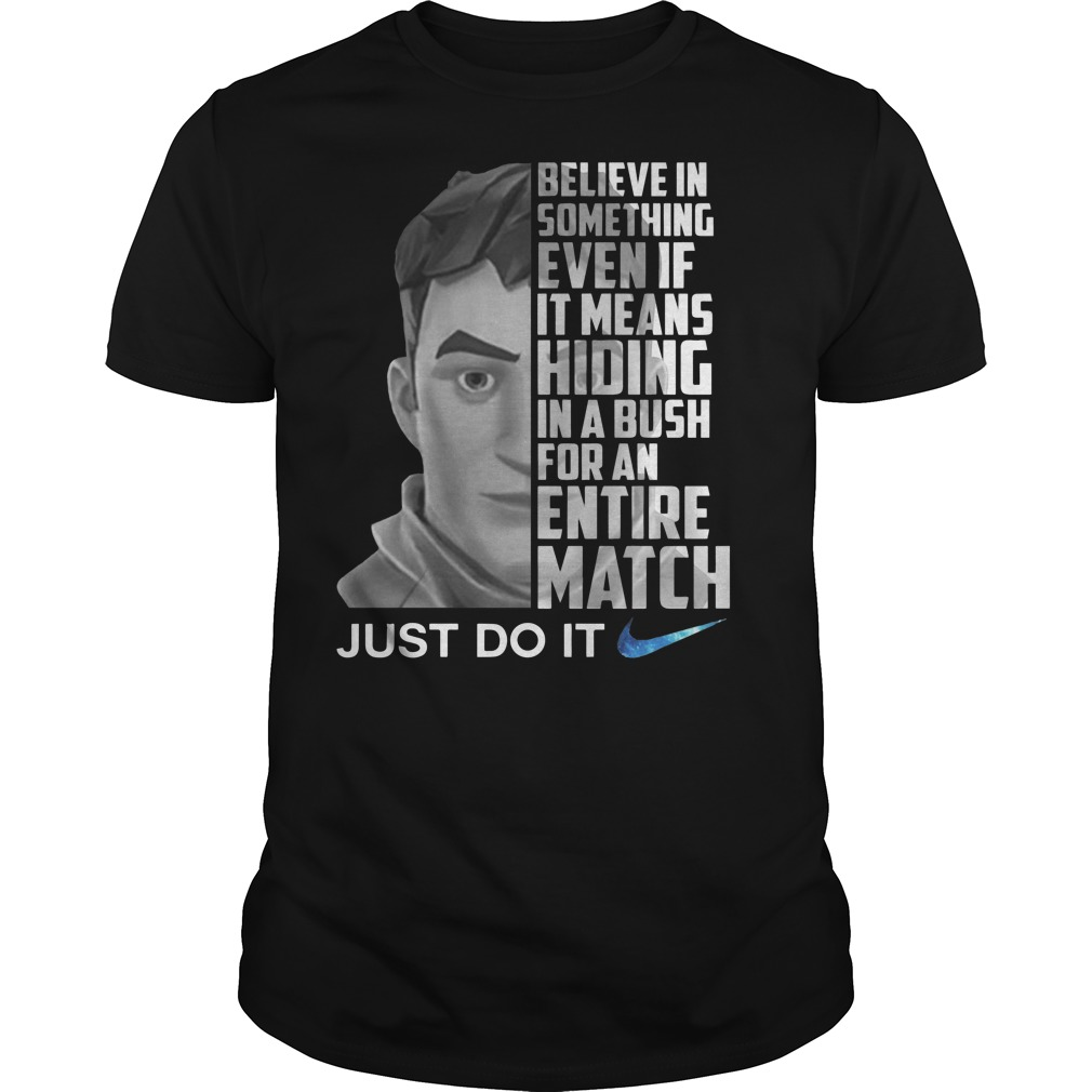 Nike just do it fortnite believe in something even if it means hiding in A bush for an entire match Guys t-shirt
