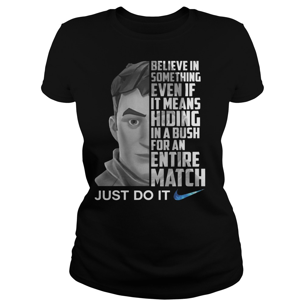 Nike just do it fortnite believe in something even if it means hiding in A bush for an entire match Ladies t-shirt