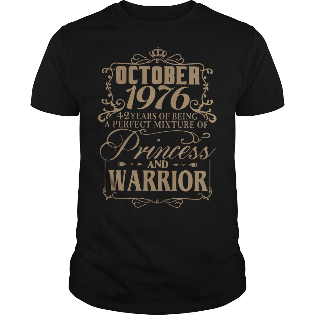 October 1976 42 years of being a perfect mixture of princess and warrior shirt