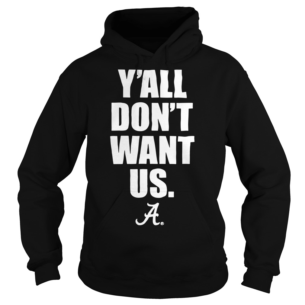 Y'all don't want us Alabama Hoodie