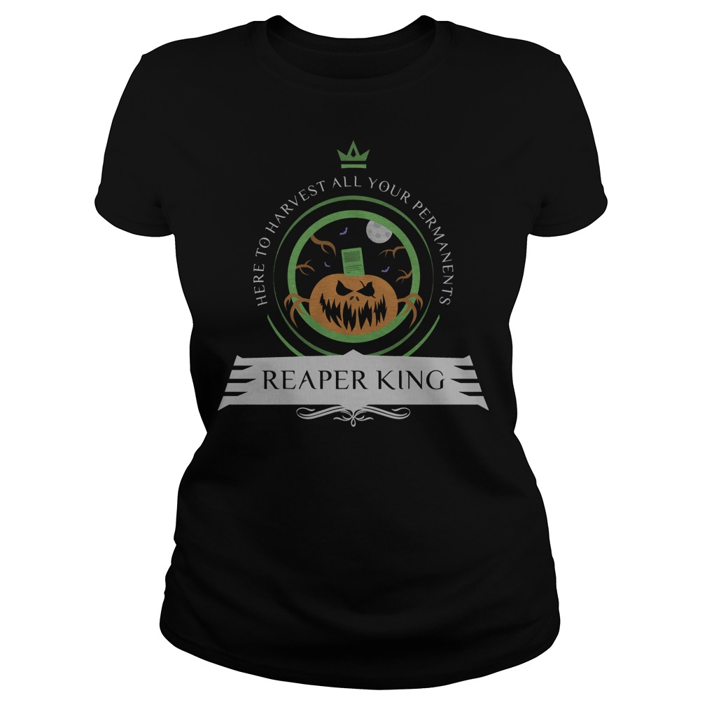 Here to harvest all your permanents reaper king Ladies t-shirt
