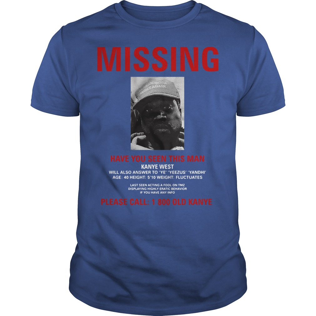 Kanye West Missing have you seen this man please call 1 800 old Kanye Guys t-shirt