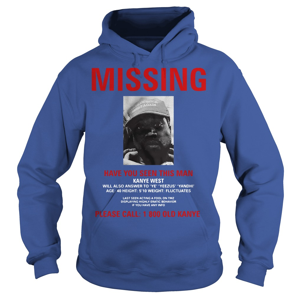 Kanye West Missing have you seen this man please call 1 800 old Kanye Hoodie