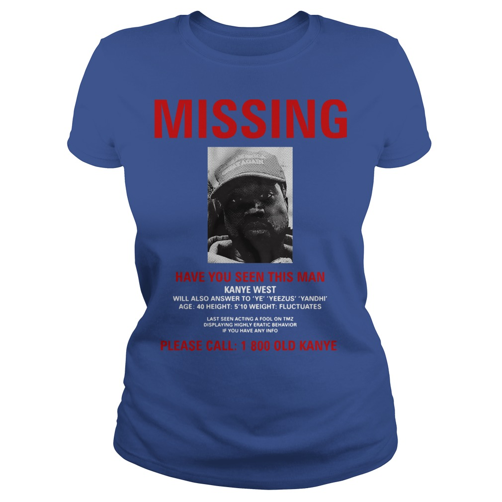 Kanye West Missing have you seen this man please call 1 800 old Kanye Ladies t-shirt