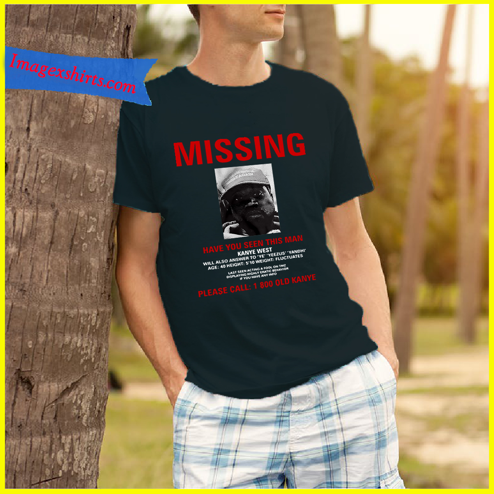 Kanye West Missing have you seen this man please call 1 800 old Kanye shirt