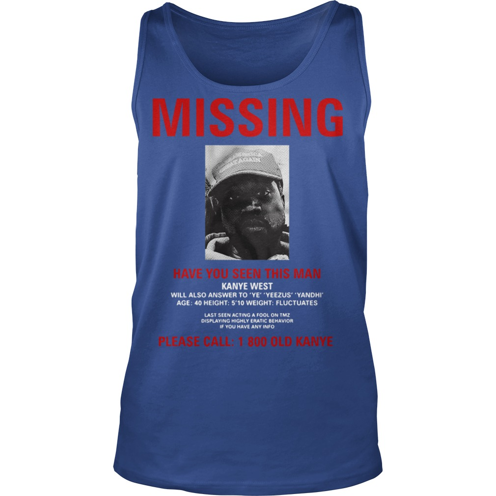 Kanye West Missing have you seen this man please call 1 800 old Kanye Tank top