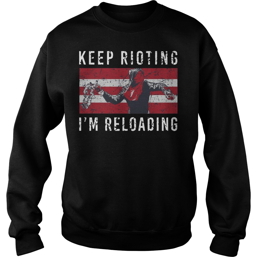 Keep rioting I'm reloading Sweater