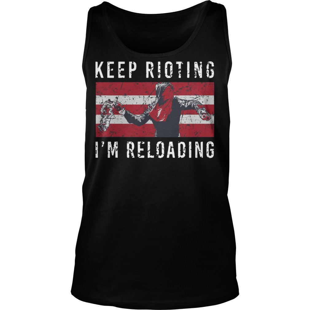Keep rioting I'm reloading Tank top