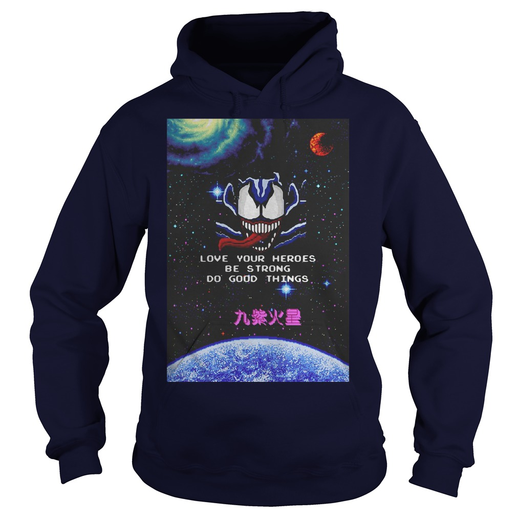 Venom love your heroes be strong do good things Hoodie
