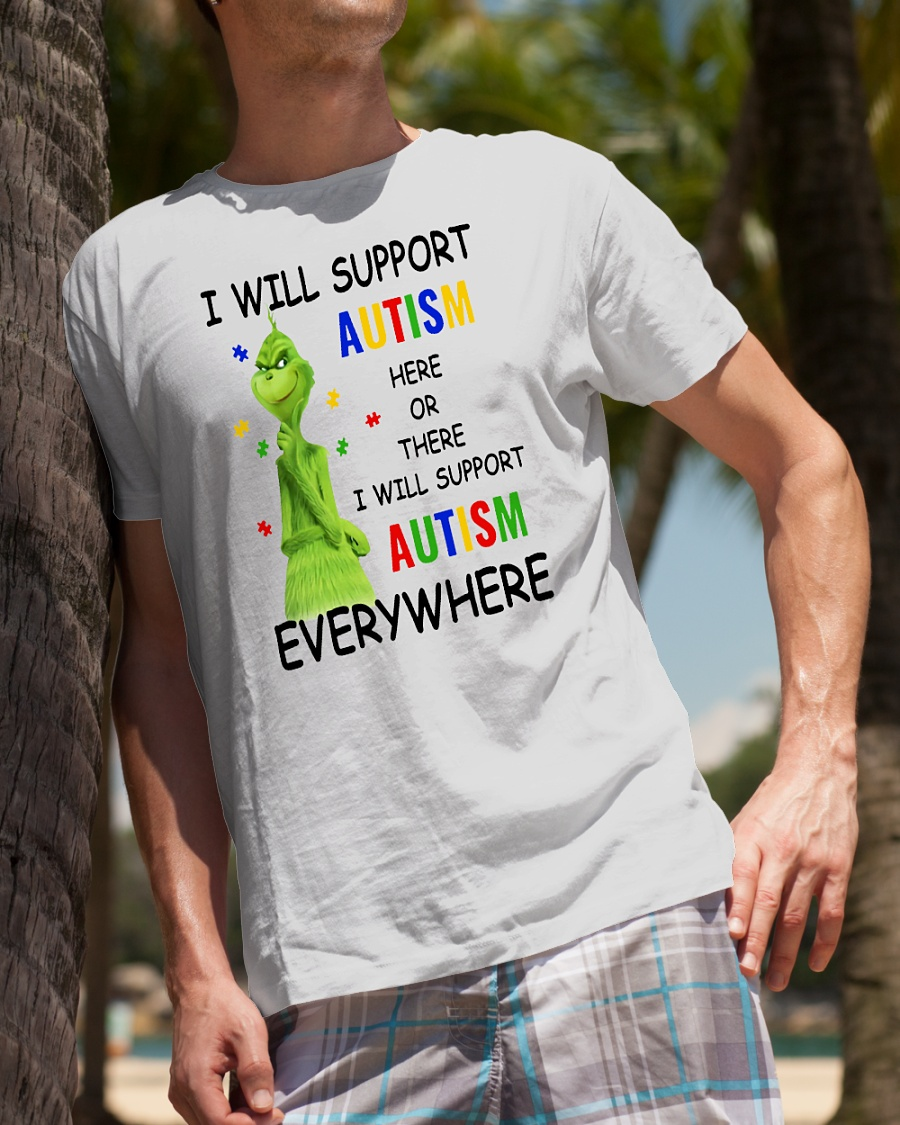 Grinch I will support autism here or there and anywhere shirt