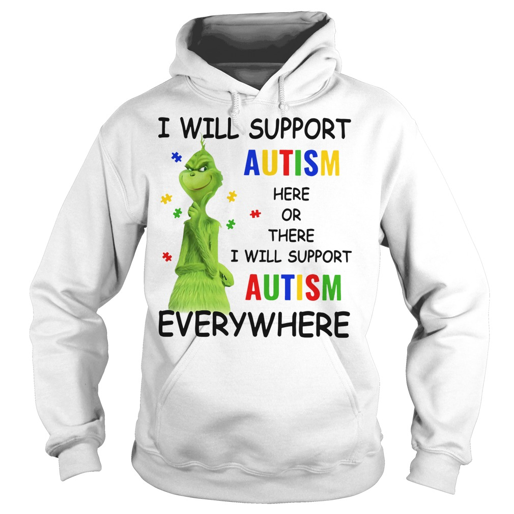 Grinch I will support autism here or there and anywhere Hoodie