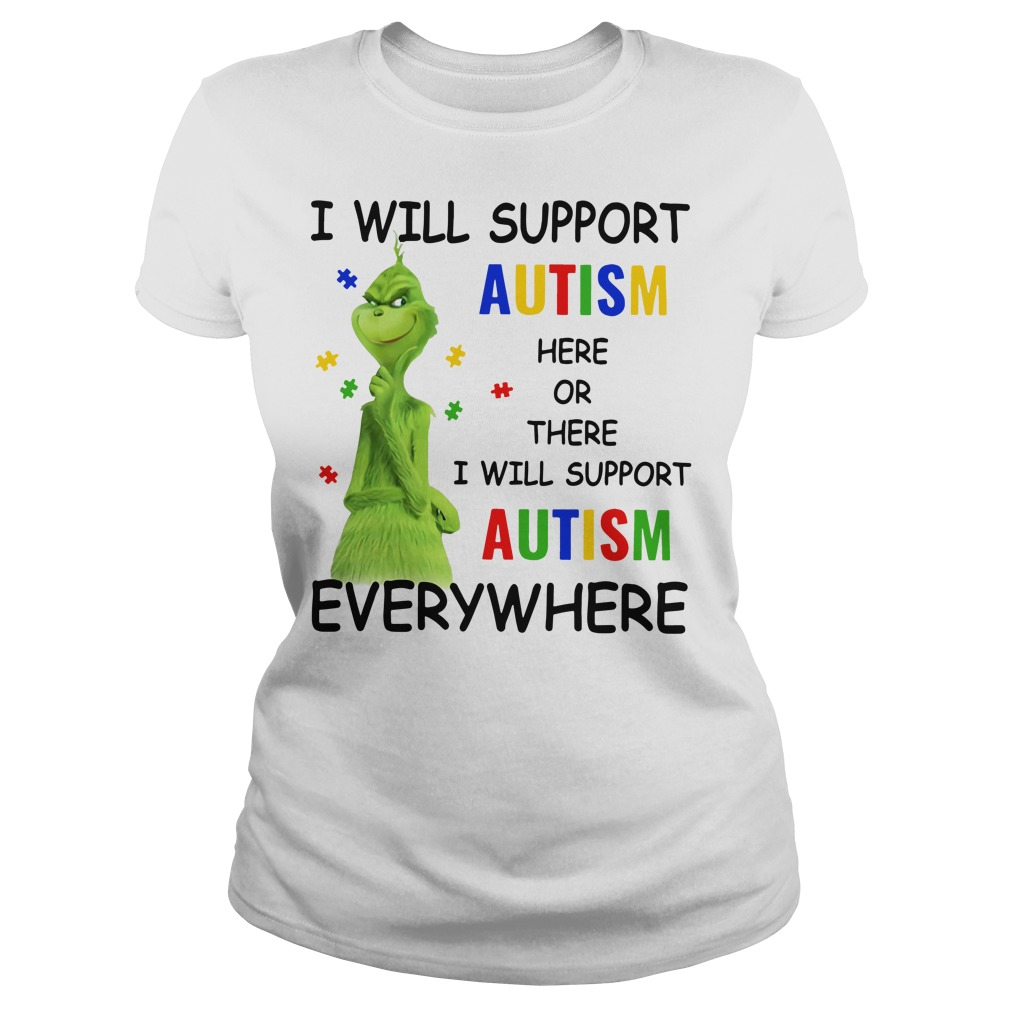 Grinch I will support autism here or there and anywhere Ladies t-shirt