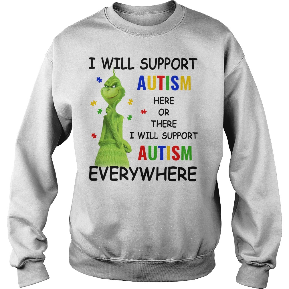 Grinch I will support autism here or there and anywhere Sweater