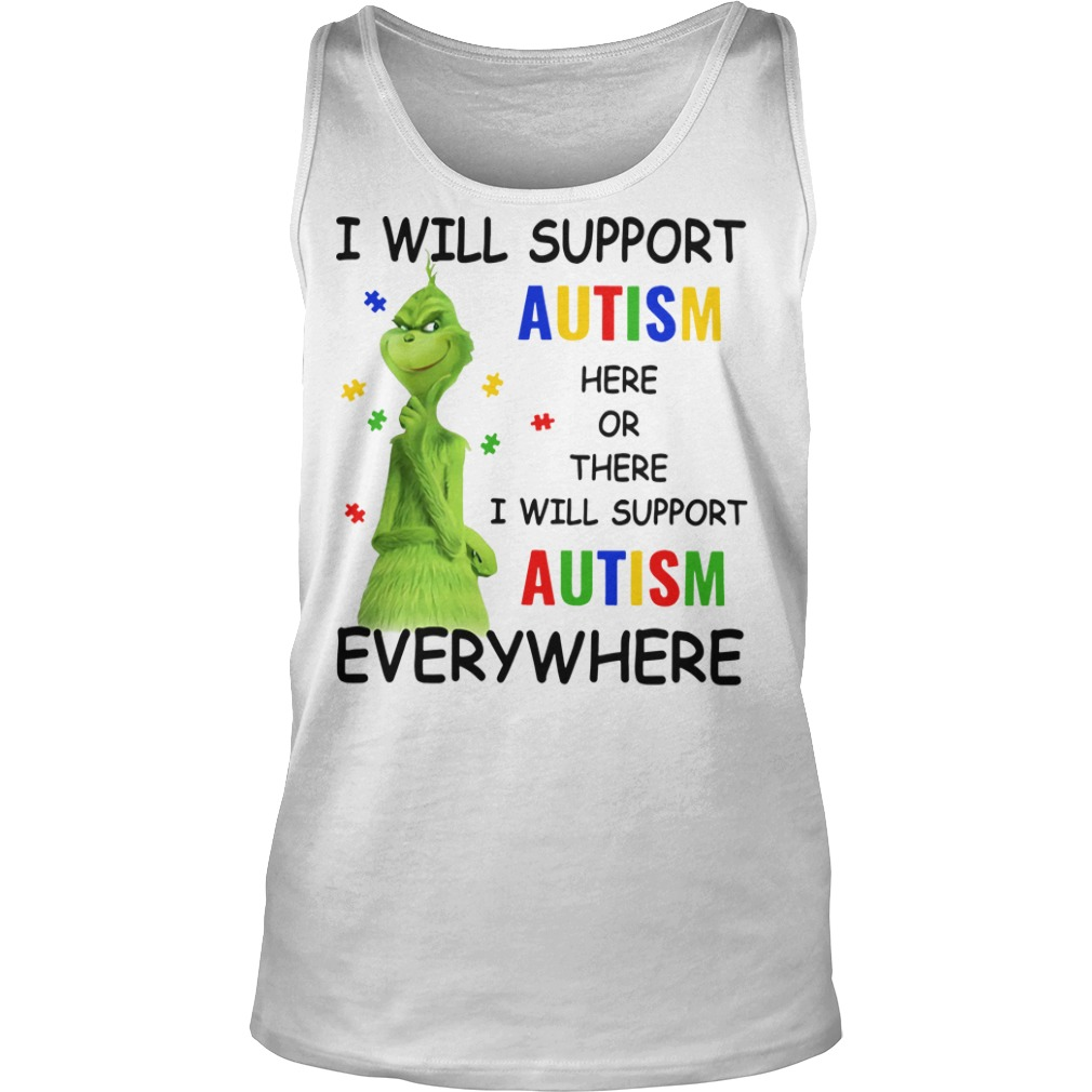 Grinch I will support autism here or there and anywhere Tank top