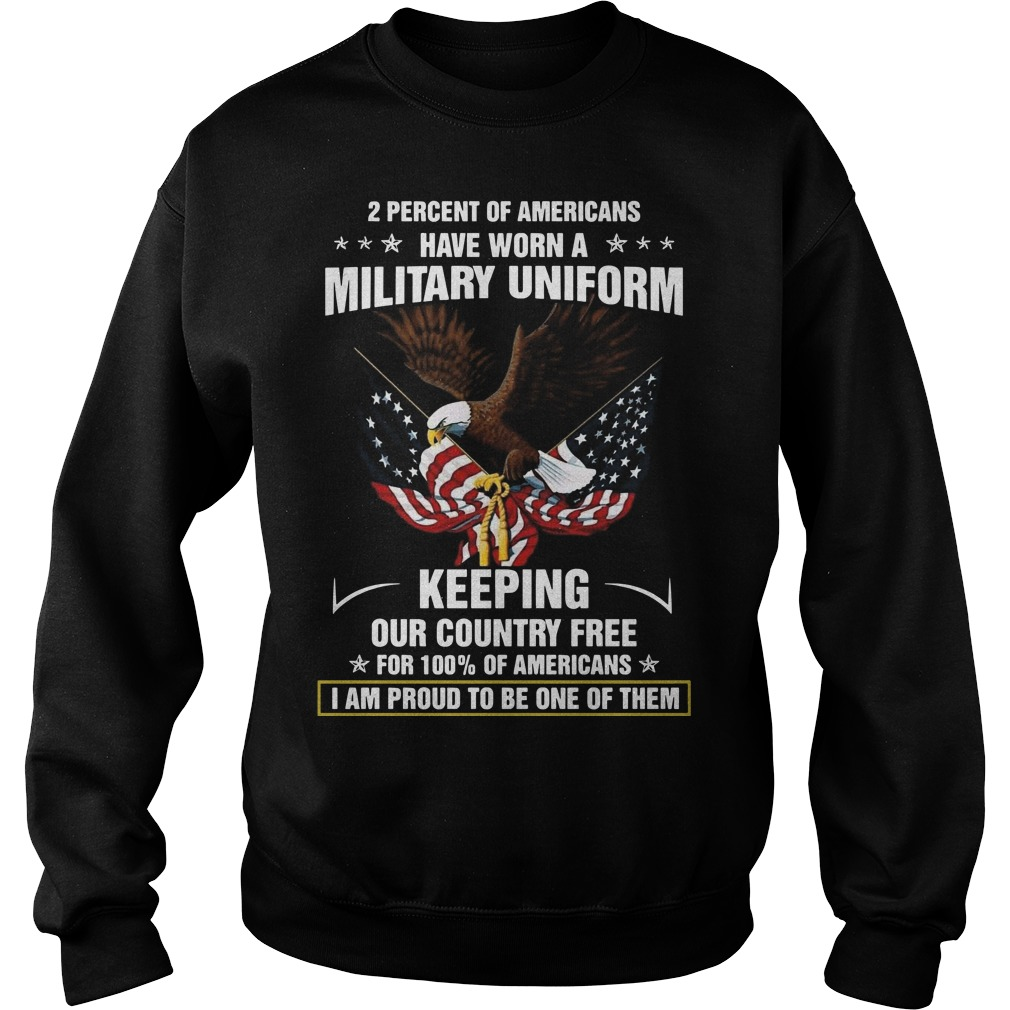 2 percent of americans have worn a military uniform keeping our country free Sweater