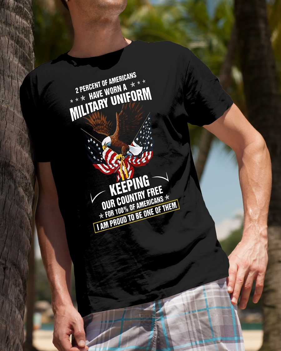2 percent of americans have worn a military uniform keeping our country free shirt
