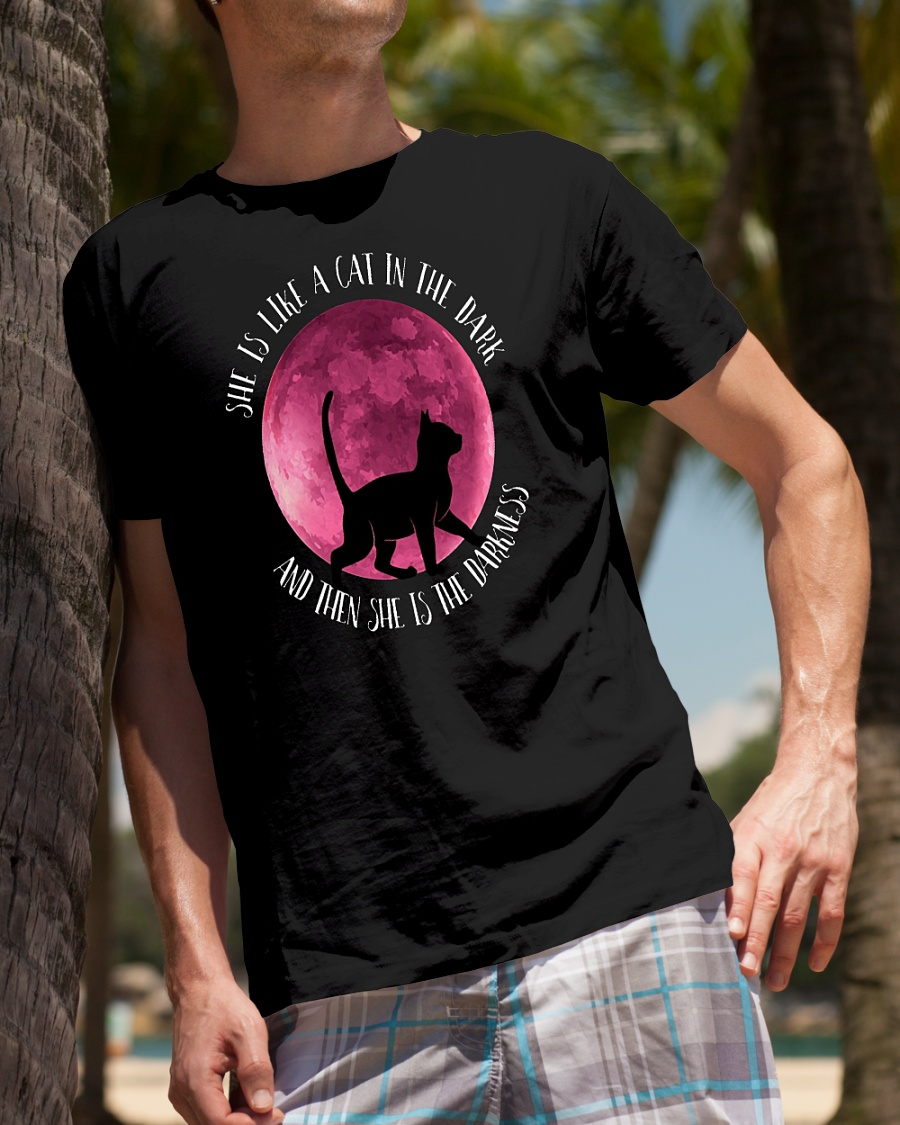 Moon she is like a cat in the dark and then she is the darkness shirt