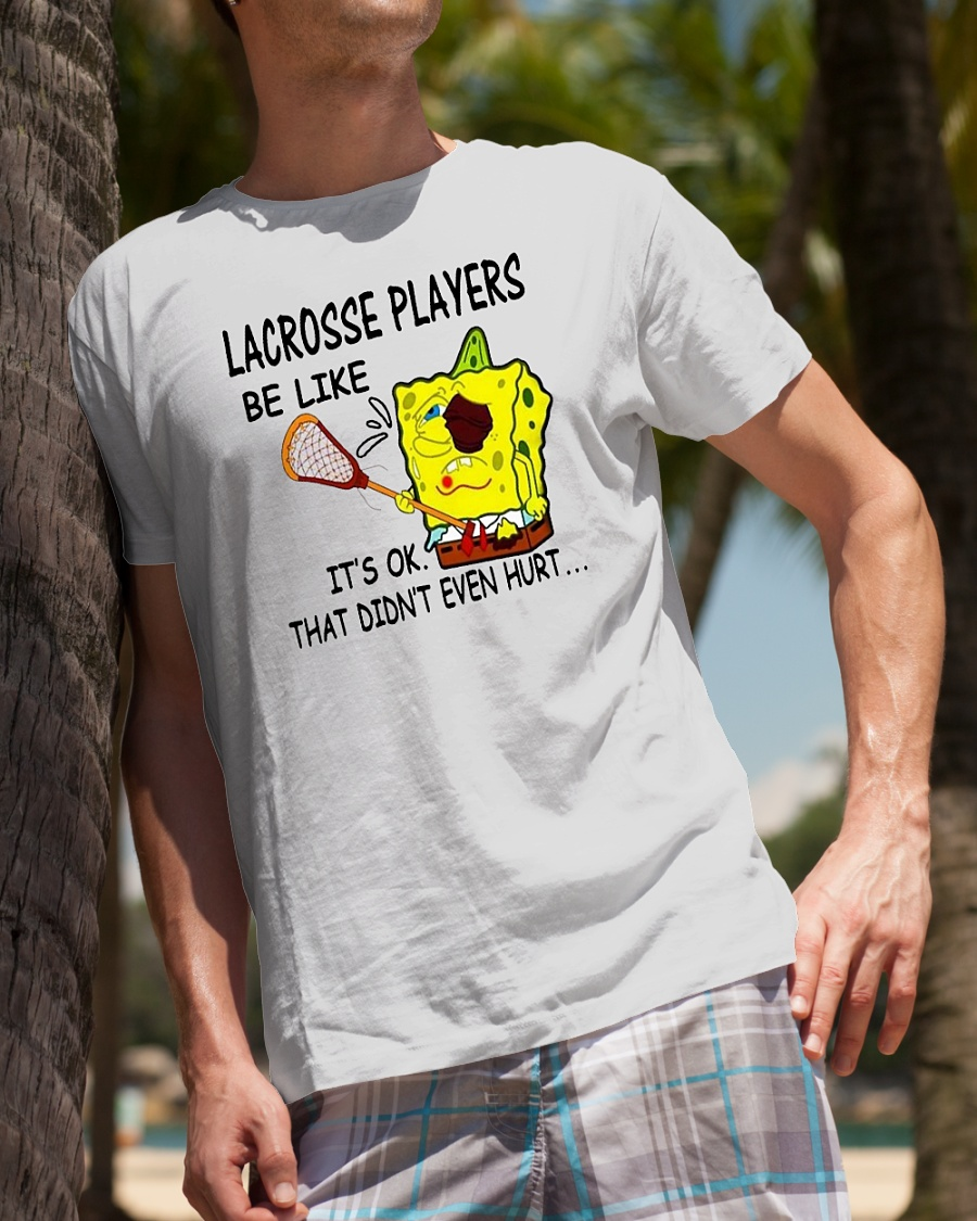 SpongeBob SquarePants lacrosse players be like it's ok that didn't even hurt shirt