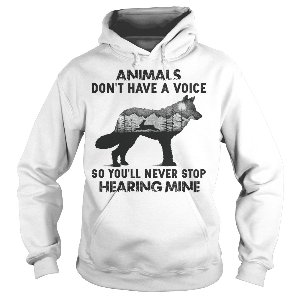 Animals don't have a voice so you'll never stop hearing mine Hoodie