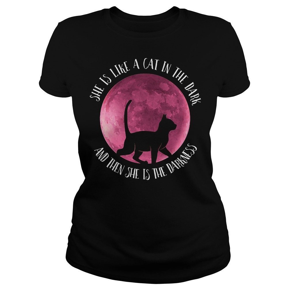 Moon she is like a cat in the dark and then she is the darkness Ladies t-shirt