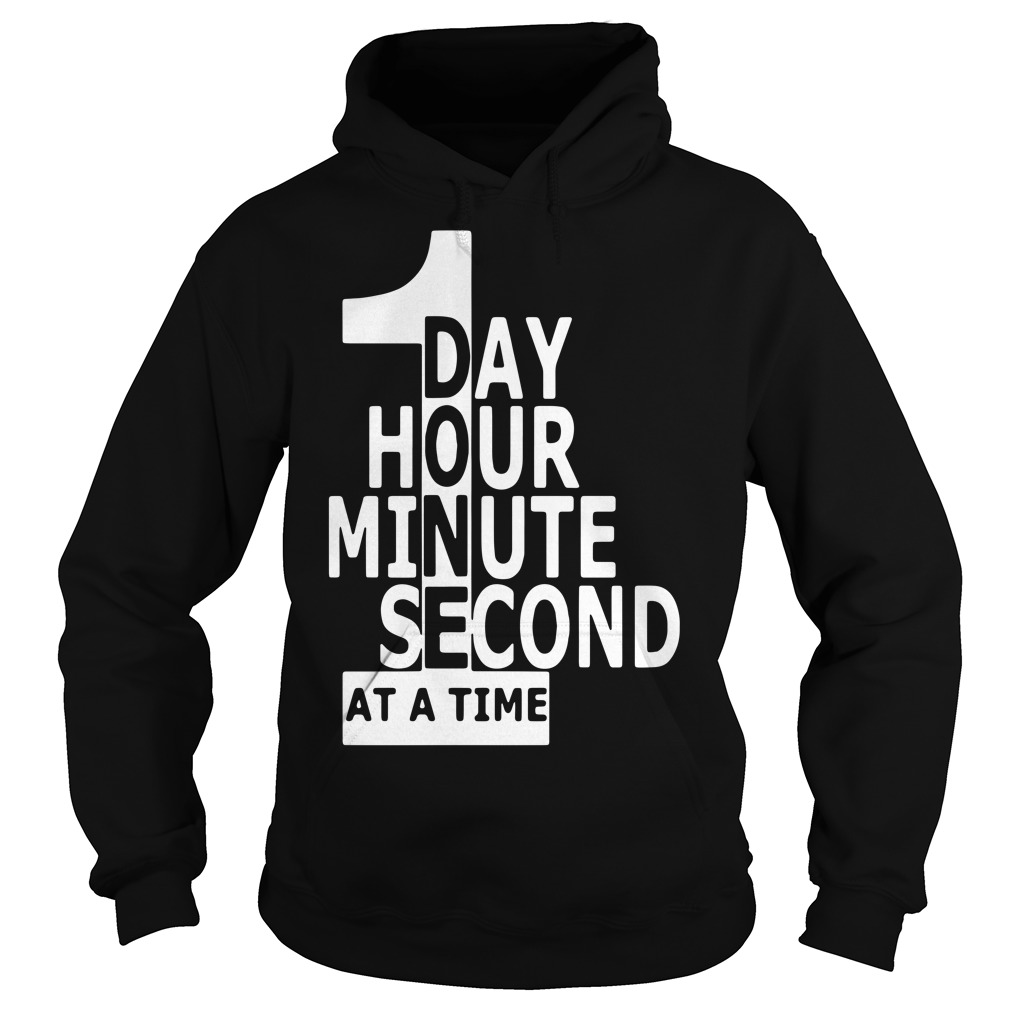 1 day 1 hour 1 minute 1 second at a time Hoodie