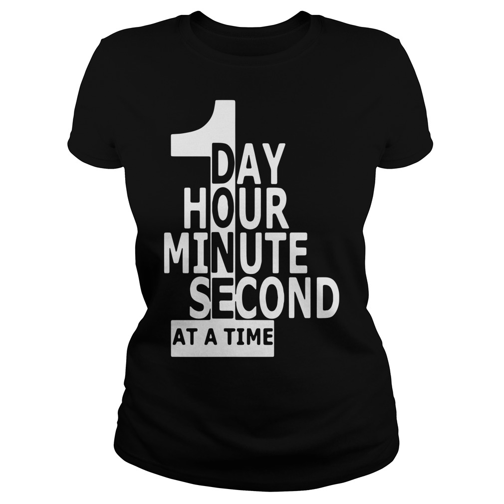 1 day 1 hour 1 minute 1 second at a time Ladies t-shirt