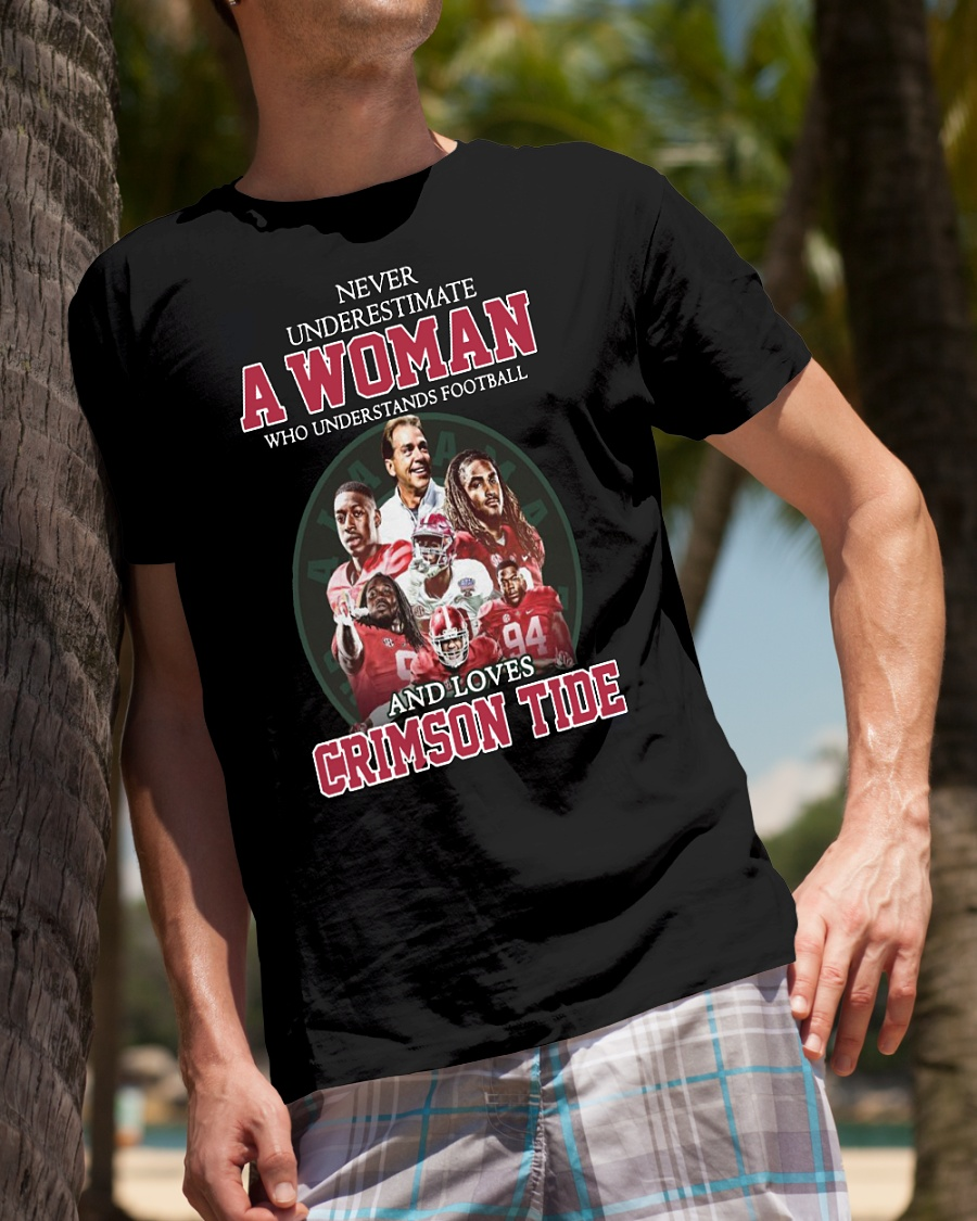 Never underestimate a woman who understands football and love Crimson Tide shirt