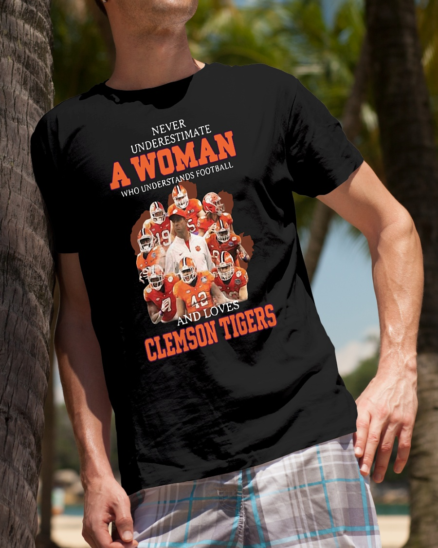 Never underestimate a woman who understands football and loves Clemson Tigers shirt