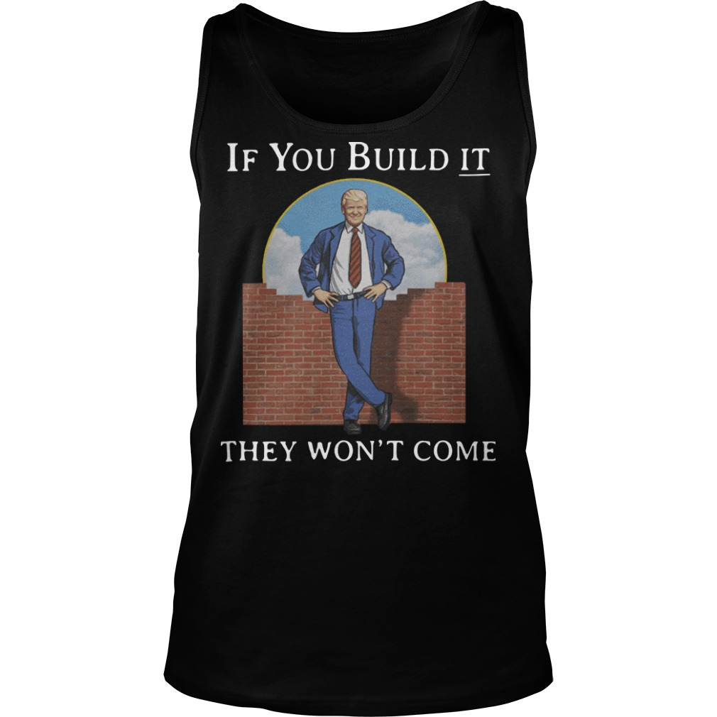 Donald Trump if you build it they won't come Tank top