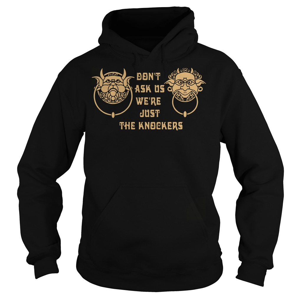 Don't ask us we're just the knockers Hoodie