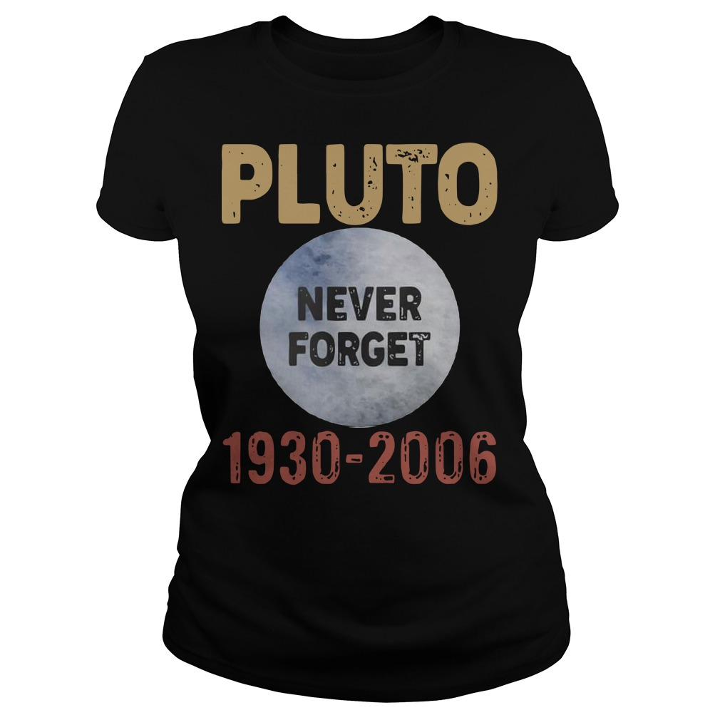 Pluto never forget 1930 2006 Ladies t-shirt